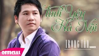 Tình Yêu Hà Nội - Trọng Tấn