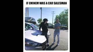 If Eminem Was A Car Salesman