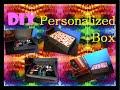 DIY Personalized Box♥