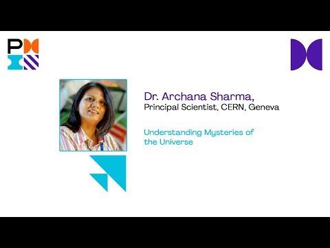Understanding Mysteries Of The Universe - Dr. Archana Sharma, Principal Scientist, CERN, Geneva
