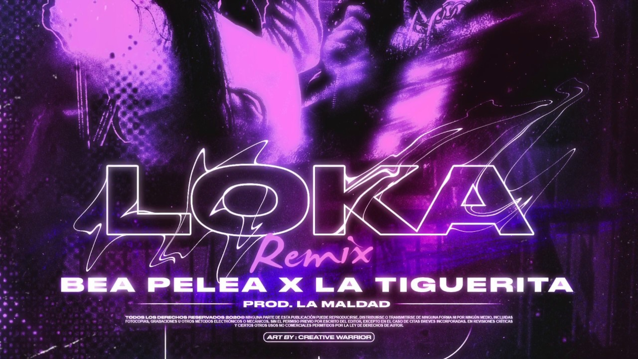 LOKA REMIX - BEA PELEA FT LA TIGUERITA PROD BY LA MALDAD