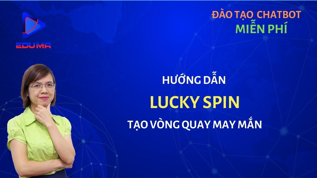 [Eduma/chatbot] Bài 12: Lucky Spin – Vòng quay may mắn trong hội thoại Chatbot Messenger