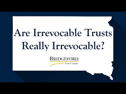 Modern Trust Laws: Are Irrevocable Trusts Really Irrevocable?