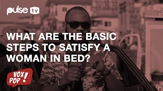 Basic Steps To Satisfy A Woman In Bed | Pulse TV Vox Pop