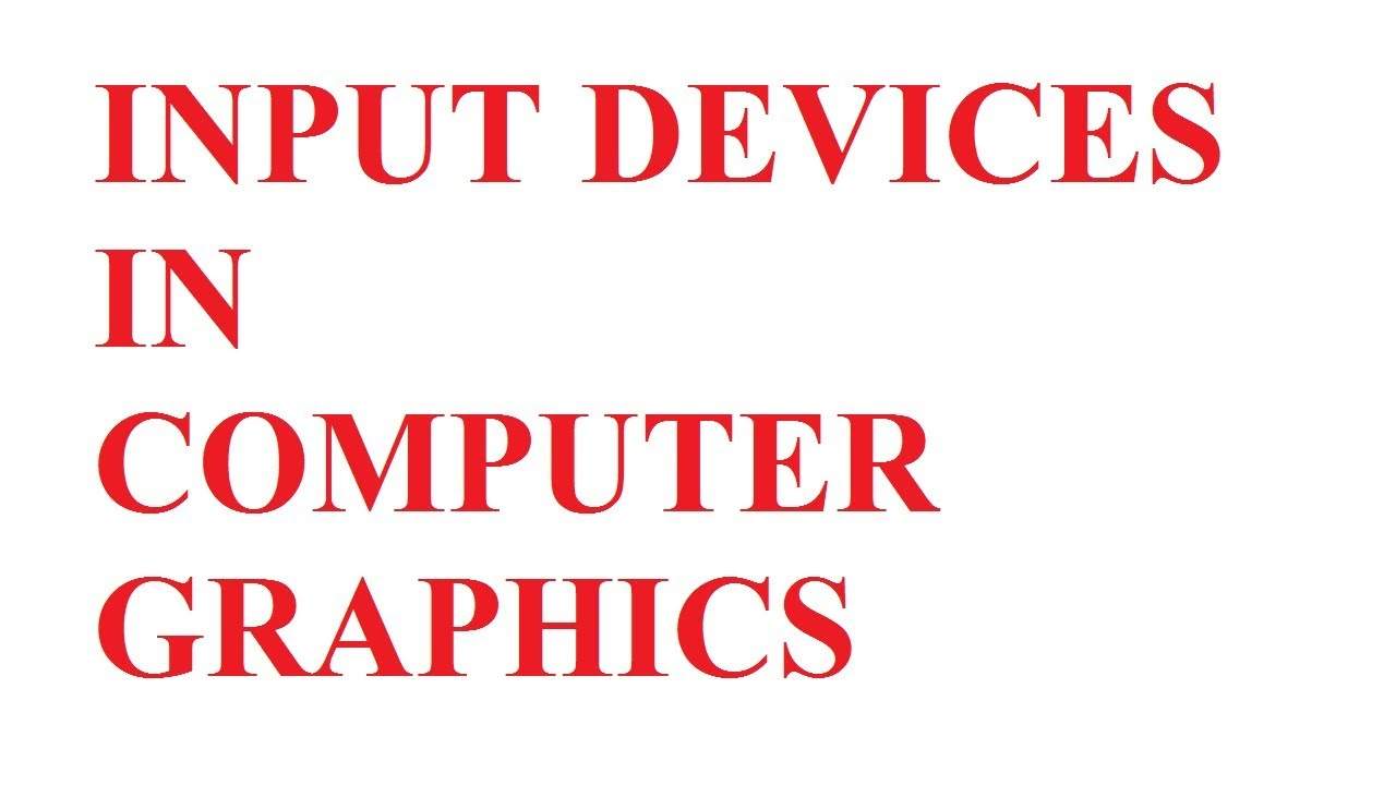 Input Devices in computer Graphics
