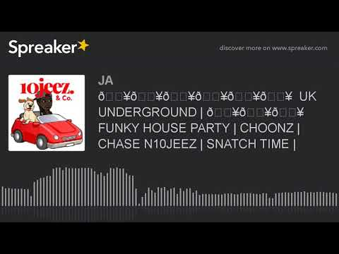 🔥🔥🔥🔥🔥🔥  UK UNDERGROUND   🔥🔥🔥 FUNKY HOUSE PARTY   CHOONZ   CHASE N10JEEZ   SNATCH TIME   (part 2 of 4