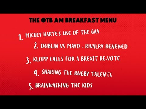 Tuesday's OTB AM Breakfast Menu: GAA in politics, Klopp on Brexit, and Leinster's no.10 overload