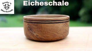 Kleine Eicheschale drechseln / Übung - diy
