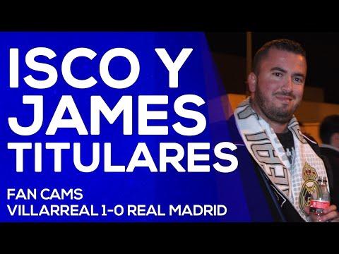 Villarreal 1-0 Real Madrid | James con Isco titulares | FAN CAMS