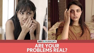 FilterCopy | Are Your Problems Real? | Ft. Madhu