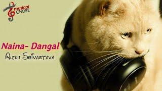 Naina Song Lyrical- Dangal | Aamir Khan | Arijit Singh | Alekh Srivastava| Music Video