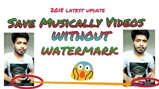 How To Save Musical.ly/Tiktok Videos Without Watermark | 2018 Update |