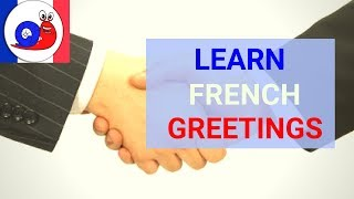 Learn French - Greetings - How to use them