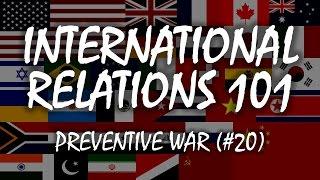 International Relations 101 (#20): Preventive War