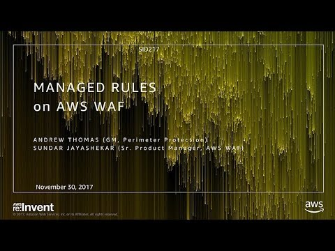 AWS re:Invent 2017: NEW LAUNCH! Introduction to Managed Rules for AWS WAF (SID217)
