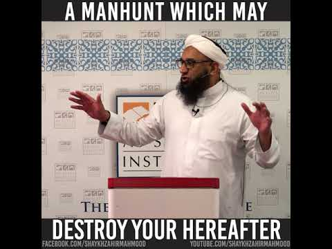 A Manhunt Which May Destroy Your Hereafter | Shaykh Zahir Mahmood