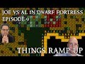 Dwarf Fortress Let's Play [Joe vs Al #9] Things Ramp Up