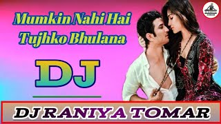 Mumkin Nahi Hai Tujhko Bhulana Dj Remix Dholki Hindi New Song Dj Raniya Tomar
