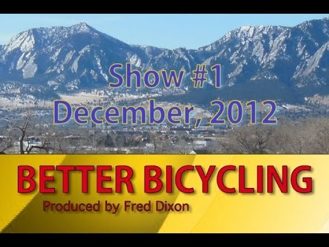 The BETTER BICYCLING Show #1 Dec 2012