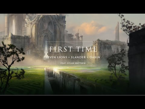 Seven Lions, SLANDER, & Dabin - First Time ft. Dylan Matthew