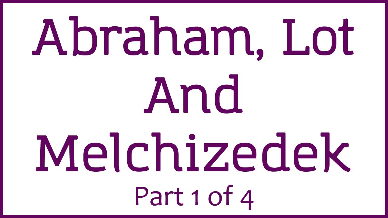 abraham lot and melchizedek part 1 of 4 youtube