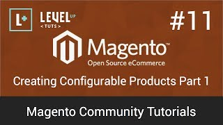 Magento Community Tutorials #11 - Creating Configurable Products Part 1