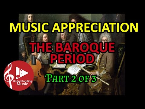 The Baroque Period  Part 2 of 3  Music Appreciation