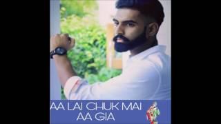 aa lai chuk main aa giya |parmish verma song |studio version| DESI CREW| FULL SONG| ROCKY MENTAL|