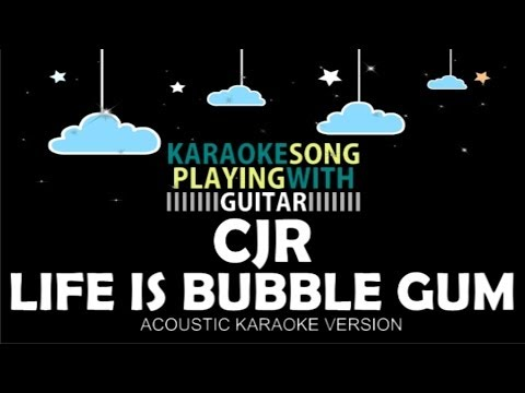 CJR - Life Is Bubble Gum (Acoustic Karaoke Version)