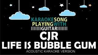 CJR - Life is Bubble Gum (Acoustic Karaoke Version)