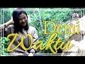 GaTruk - Demi Waktu By Dhisya Alvionita (Versi Bosanova)
