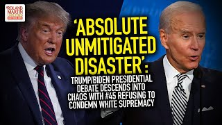 Trump/Biden Presidential Debate Descends Into Chaos With #45 Refusing To Condemn White Supremacy