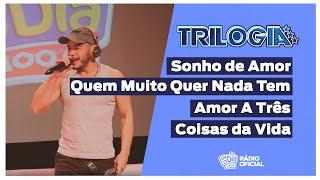 #Live Trilogia - Sonho de Amor / Coisas da Vida / Quem Muito Quer Nada Tem / Amor A Três #FMODIA