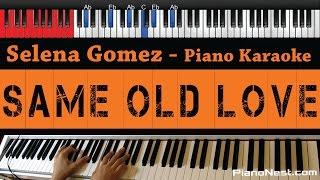 Selena Gomez - Same Old Love - HIGHER Key (Piano Karaoke / Sing Along)