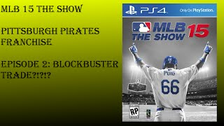 MLB 15 The Show Pittsburgh Pirates Franchise Episode 2: BLOCKBUSTER TRADE?!?