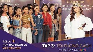 Tôi là Hoa hậu Hoàn Vũ Việt Nam 2019 - Tập 3 OFFICIAL FULL HD:TÔI PHONG CÁCH | Miss Universe Vietnam
