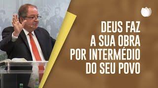 Deus faz a sua Obra por Intermédio do Seu Povo | Pr. Arival Dias Casimiro