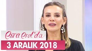 Esra Erol'da 3 Aralık 2018 - Tek Parça