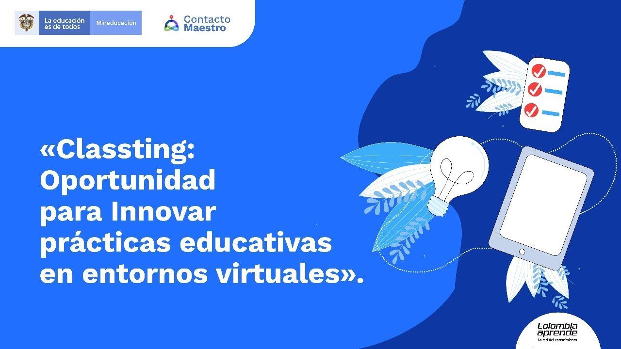 Classting: Oportunidad para innovar prácticas educativas en entornos virtuales