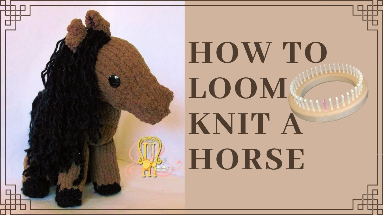 How to Loom Knit a Horse - YouTube