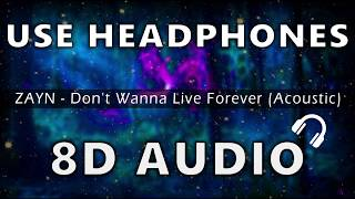 I Dont Wanna Live Forever 8D AUDIO [Acoustic + Reverb] | USE HEADPHONES 🎧