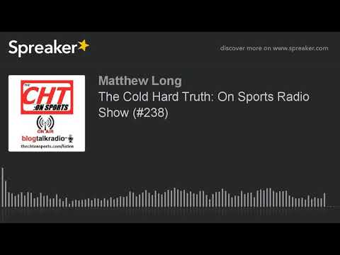 The Cold Hard Truth: On Sports Radio Show (#238)