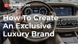 How To Create An Exclusive Luxury Brand - The Brand Builder Show EP#46