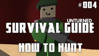 Unturned Survival Guide 004: How To Hunt