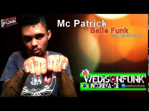 Mc Patrick - Baile Funk ( Lols Mafia produçoes ) Lançamento 2014