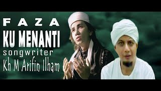 FAZA - KU MENANTI songwriter by KH M ARIFIN ILHAM (Official Video)