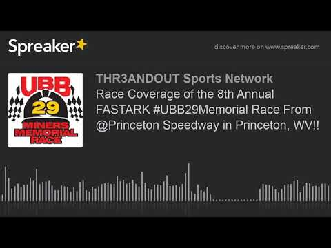 Race Coverage of the 8th Annual FASTARK #UBB29Memorial Race From @Princeton Speedway in Princeton, W