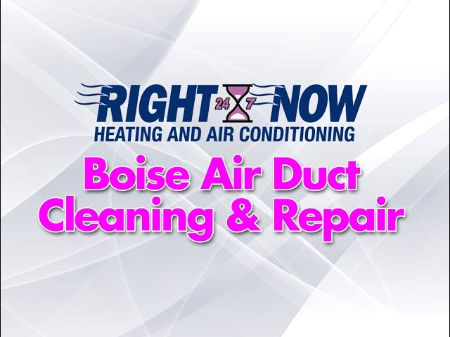 Boise Air Duct Cleaning & Repair | Right Now Heating & Air Conditioning