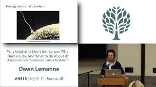 AHS18 Dawn Lemanne - Why Elephants Don't Get Cancer, Why Humans Do