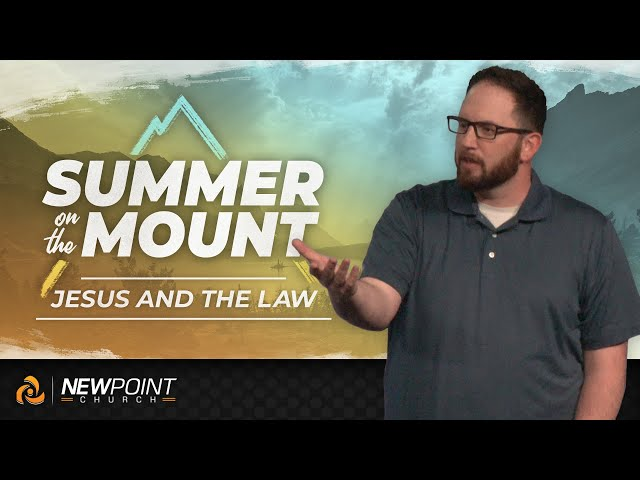 Jesus and the Law | Summer on the Mount [ New Point Church ]